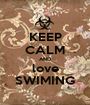 KEEP CALM AND love SWIMING - Personalised Poster A1 size