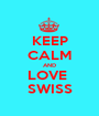 KEEP CALM AND LOVE  SWISS - Personalised Poster A1 size
