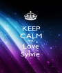 KEEP CALM AND Love Sylvie  - Personalised Poster A1 size