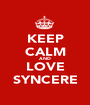 KEEP CALM AND LOVE SYNCERE - Personalised Poster A1 size