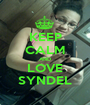 KEEP CALM AND LOVE SYNDEL - Personalised Poster A1 size