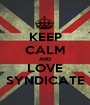 KEEP CALM AND LOVE SYNDICATE - Personalised Poster A1 size