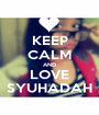 KEEP CALM AND LOVE SYUHADAH - Personalised Poster A1 size