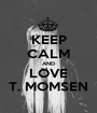 KEEP CALM AND LOVE T. MOMSEN - Personalised Poster A1 size