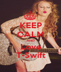 KEEP CALM AND Love T-Swift - Personalised Poster A1 size