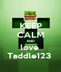 KEEP CALM AND love  Taddle123  - Personalised Poster A1 size