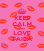 KEEP CALM AND LOVE TAIBA - Personalised Poster A1 size