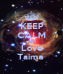 KEEP CALM AND Love Taima  - Personalised Poster A1 size