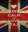 KEEP CALM AND LOVE TAJ - Personalised Poster A1 size