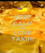 KEEP CALM AND LOVE TAKIHI - Personalised Poster A1 size