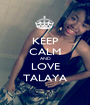 KEEP CALM AND LOVE TALAYA - Personalised Poster A1 size