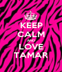 KEEP CALM AND LOVE TAMAR - Personalised Poster A1 size