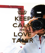 KEEP CALM AND LOVE TAMIR - Personalised Poster A1 size