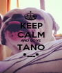 KEEP CALM AND LOVE TANO *---* - Personalised Poster A1 size