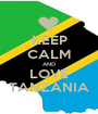 KEEP CALM AND LOVE TANZANIA - Personalised Poster A1 size