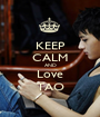KEEP CALM AND Love TAO - Personalised Poster A1 size