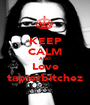 KEEP CALM AND Love tapierbitchez - Personalised Poster A1 size