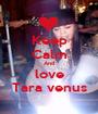 Keep Calm And love Tara venus - Personalised Poster A1 size