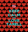 KEEP CALM AND LOVE TARELL - Personalised Poster A1 size