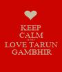 KEEP CALM AND LOVE TARUN  GAMBHIR - Personalised Poster A1 size