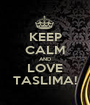 KEEP CALM AND LOVE TASLIMA! - Personalised Poster A1 size