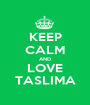KEEP CALM AND LOVE TASLIMA - Personalised Poster A1 size
