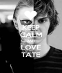 KEEP CALM AND LOVE TATE - Personalised Poster A1 size