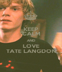 KEEP CALM AND LOVE TATE LANGDON - Personalised Poster A1 size
