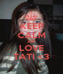 KEEP CALM AND LOVE TATI <3 - Personalised Poster A1 size