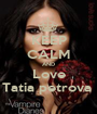 KEEP CALM AND Love Tatia petrova  - Personalised Poster A1 size
