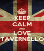 KEEP CALM AND LOVE TAVERNELLO - Personalised Poster A1 size