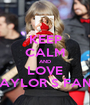 KEEP CALM AND LOVE TAYLOR S FANS - Personalised Poster A1 size