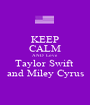 KEEP CALM AND  Love  Taylor Swift  and Miley Cyrus - Personalised Poster A1 size