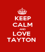 KEEP CALM AND LOVE  TAYTON  - Personalised Poster A1 size