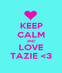 KEEP CALM AND LOVE TAZIE <3 - Personalised Poster A1 size