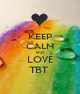 KEEP CALM AND LOVE TBT  - Personalised Poster A1 size