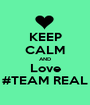 KEEP CALM AND Love #TEAM REAL - Personalised Poster A1 size