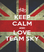 KEEP CALM AND LOVE TEAM SKY - Personalised Poster A1 size