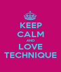 KEEP CALM AND LOVE TECHNIQUE - Personalised Poster A1 size