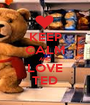KEEP CALM AND LOVE TED - Personalised Poster A1 size