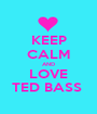 KEEP CALM AND LOVE TED BASS  - Personalised Poster A1 size