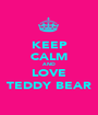 KEEP CALM AND LOVE TEDDY BEAR - Personalised Poster A1 size