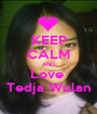 KEEP CALM AND Love  Tedja Wulan - Personalised Poster A1 size