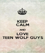 KEEP CALM AND LOVE TEEN WOLF GUYS - Personalised Poster A1 size