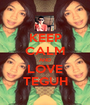 KEEP CALM AND LOVE TEGUH - Personalised Poster A1 size