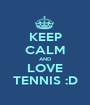 KEEP CALM AND LOVE TENNIS :D - Personalised Poster A1 size