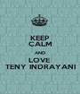 KEEP CALM AND LOVE  TENY INDRAYANI - Personalised Poster A1 size