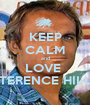 KEEP CALM and LOVE  TERENCE HILL - Personalised Poster A1 size