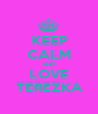 KEEP CALM AND LOVE TEREZKA - Personalised Poster A1 size
