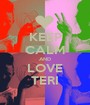 KEEP CALM AND LOVE TERI - Personalised Poster A1 size